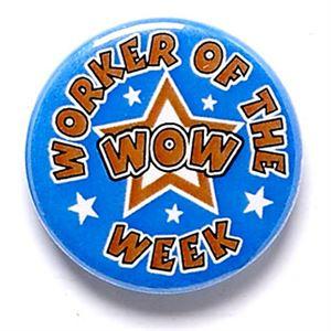 Worker of the Week WOW Award School Button Badge - BA042